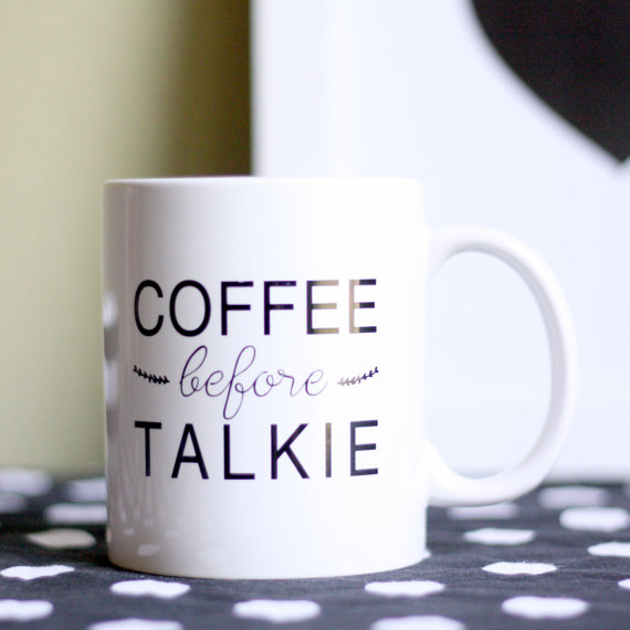 Coffee addicts, you feel me? Dont talk to me until i've had my coffee.