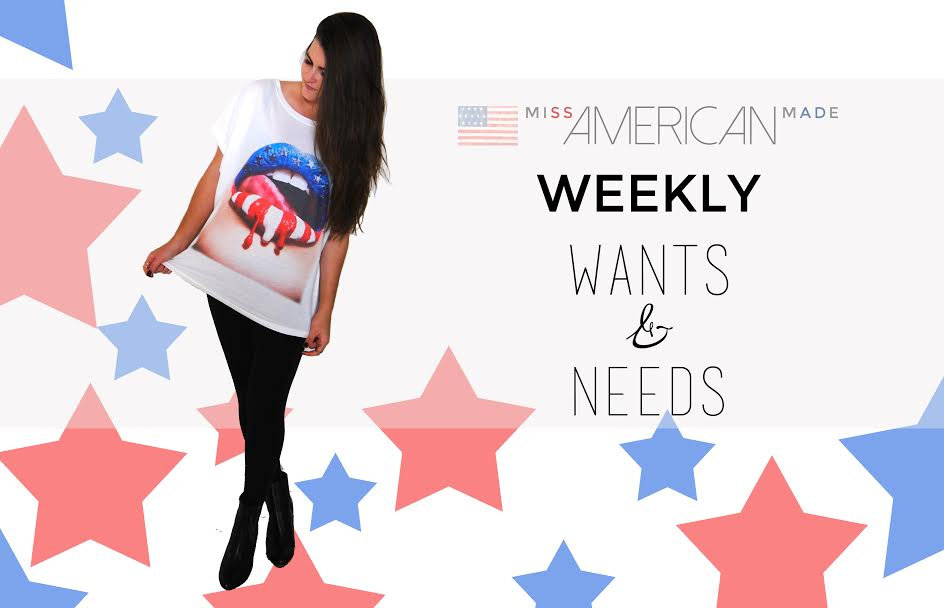 Miss American Made Weekly Wants & Needs