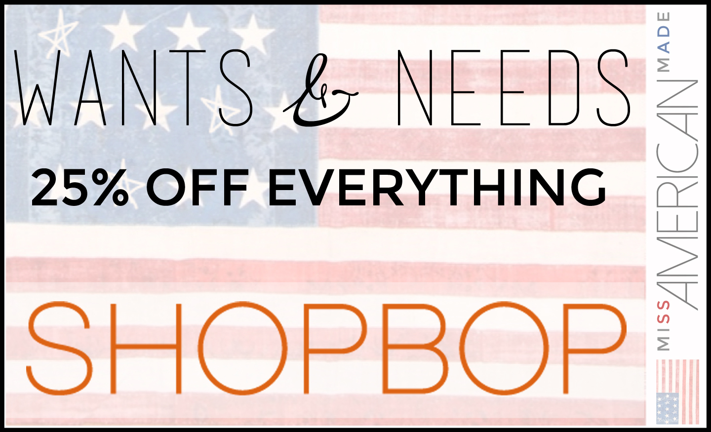 Wants and Needs List by Miss American Made: 25% off everything on ShopBop!