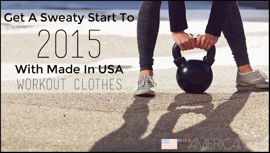Get a sweaty start to 2015 with made in USA workout clothes!