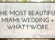 The Most Beautiful Miami Wedding + What I Wore