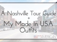Nashville Tour Guide + My Made in USA Outfits!